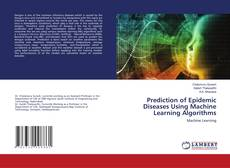 Bookcover of Prediction of Epidemic Diseases Using Machine Learning Algorithms