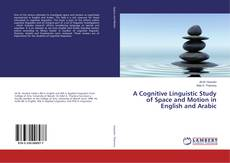 Bookcover of A Cognitive Linguistic Study of Space and Motion in English and Arabic