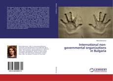 Bookcover of International non-governmental organizations in Bulgaria