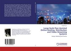 Copertina di Large-Scale Peer-Assisted Online Hosting, Distribution and Video Streaming Systems
