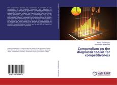 Bookcover of Compendium on the diagnostic toolkit for competitiveness