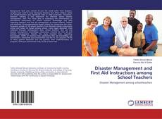 Bookcover of Disaster Management and First Aid Instructions among School Teachers