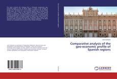 Borítókép a  Comparative analysis of the geo-economic profile of Spanish regions - hoz