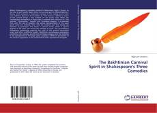 Обложка The Bakhtinian Carnival Spirit in Shakespeare's Three Comedies