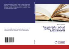 The potential of cultural heritage tourism in the Zululand District的封面