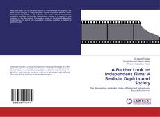 Bookcover of A Further Look on Independent Films: A Realistic Depiction of Society