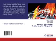 Bookcover of Biomass Furnace By-Products as Fuel Briquettes