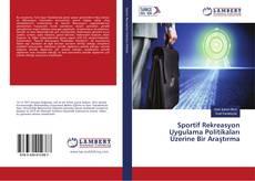 Sportif Rekreasyon Uygulama Politikaları Üzerine Bir Araştırma kitap kapağı