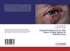 Capa do livro de Topical Sevoflurane For Skin Ulcers: A New Option In Palliative Care