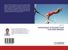 Bookcover of Somatotype of Female Track and Field Athletes