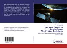 Accuracy Analysis of Satellite Image Classification Techniques kitap kapağı