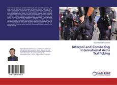 Bookcover of Interpol and Combating International Arms Trafficking