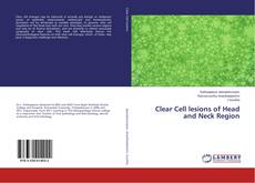 Couverture de Clear Cell lesions of Head and Neck Region