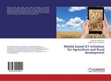 Mobile based ICT initiatives for Agriculture and Rural development kitap kapağı
