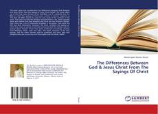 The Differences Between God & Jesus Christ From The Sayings Of Christ kitap kapağı
