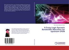 Bookcover of A Fuzzy Logic Dynamic Bandwidth Allocation for Upstream EPON