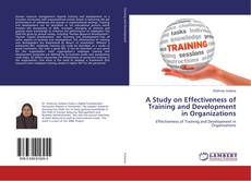 Bookcover of A Study on Effectiveness of Training and Development in Organizations