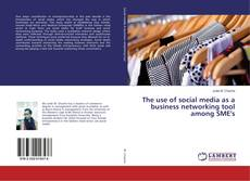Bookcover of The use of social media as a business networking tool among SME's