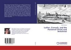 Copertina di Luther, Cranach, and the Passional Christi und Antichristi