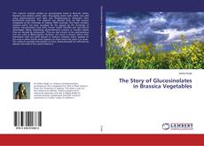 The Story of Glucosinolates in Brassica Vegetables的封面