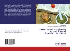 Bookcover of Phytochemical Investigation of Iraqi Horsetail (Equisetum arvense L.)