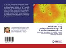 Bookcover of Efficacy of drug combinations against XDR Pseudomonas aeruginosa