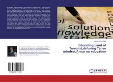 Couverture de Educating Land of Terrorist,defusing Terror mindset,A war on education