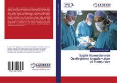 Bookcover of Sağlık Hizmetlerinde Özelleştirme Uygulamaları ve Hemşireler
