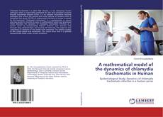 Bookcover of A mathematical model of the dynamics of chlamydia trachomatis in Human