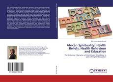 Bookcover of African Spirituality, Health Beliefs, Health Behaviour and Education
