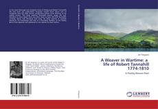 Capa do livro de A Weaver in Wartime: a life of Robert Tannahill 1774-1810