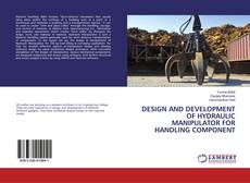 Bookcover of DESIGN AND DEVELOPMENT OF HYDRAULIC MANIPULATOR FOR HANDLING COMPONENT