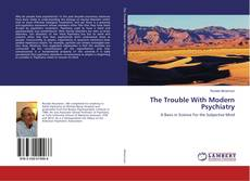Bookcover of The Trouble With Modern Psychiatry
