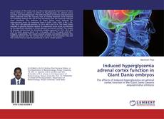 Capa do livro de Induced hyperglycemia adrenal cortex function in Giant Danio embryos