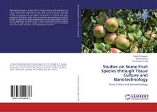 Bookcover of Studies on Some Fruit Species through Tissue Culture and Nanotechnology