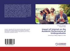 Bookcover of Impact of Internet on the Academic Performance of Undergraduates