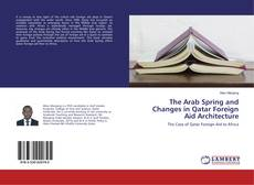 Bookcover of The Arab Spring and Changes in Qatar Foreign Aid Architecture