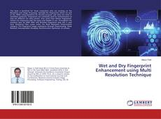 Bookcover of Wet and Dry Fingerprint Enhancement using Multi Resolution Technique