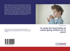 Bookcover of To study the food habits of school going children (6-12 years)