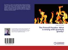 Bookcover of The Firewall Paradox: What is wrong with quantum gravity?