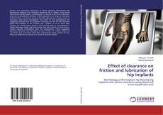 Bookcover of Effect of clearance on friction and lubrication of hip implants