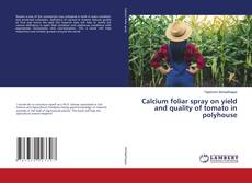 Couverture de Calcium foliar spray on yield and quality of tomato in polyhouse