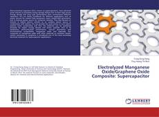 Bookcover of Electrolyzed Manganese Oxide/Graphene Oxide Composite: Supercapacitor