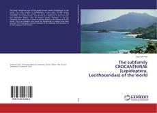 Portada del libro de The subfamily CROCANTHINAE (Lepidoptera, Lecithoceridae) of the world