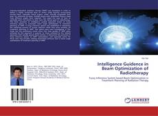 Bookcover of Intelligence Guidence in Beam Optimization of Radiotherapy