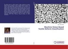 Couverture de Machine Vision Based Textile Defects Classification