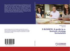 Bookcover of E-BUSINESS: A guide to e-business strategy formulation