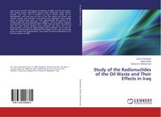 Bookcover of Study of the Radionuclides of the Oil Waste and Their Effects in Iraq