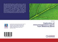 Bookcover of Exploration of immunosuppressive agents from Medicinal plants