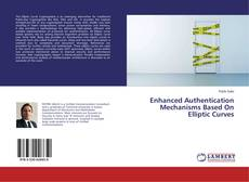 Bookcover of Enhanced Authentication Mechanisms Based On Elliptic Curves